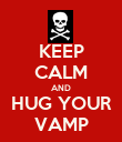 KEEP CALM AND HUG YOUR VAMP - Personalised Poster large