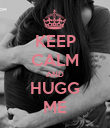 KEEP CALM AND HUGG ME - Personalised Poster large