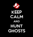 KEEP CALM AND HUNT GHOSTS - Personalised Poster large