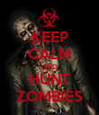 KEEP CALM AND HUNT ZOMBIES - Personalised Poster large