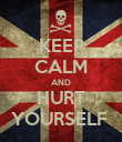 KEEP CALM AND HURT YOURSELF  - Personalised Poster large