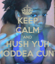 KEEP CALM AND HUSH YUH MODDEA CUNT - Personalised Poster large