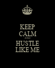 KEEP CALM AND HUSTLE LIKE ME - Personalised Poster large