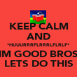 KEEP CALM AND *HUUURRRFLRRRLFLRLF* IM GOOD BROS LETS DO THIS - Personalised Poster large
