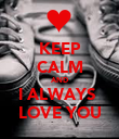 KEEP CALM AND I ALWAYS  LOVE YOU - Personalised Poster large