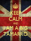 KEEP CALM AND I AM A BIG TAMARRO - Personalised Poster large