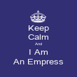 Keep Calm And I Am An Empress - Personalised Poster large