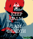 KEEP CALM AND I AM DEADTH - Personalised Poster large