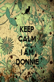 KEEP CALM AND I AM DONNIE - Personalised Poster large