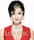 KEEP CALM AND I AM LOVATIC - Personalised Poster large