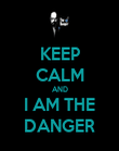KEEP CALM AND I AM THE DANGER - Personalised Poster large