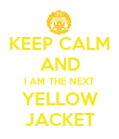 KEEP CALM AND I AM THE NEXT YELLOW JACKET - Personalised Poster large