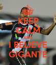 KEEP CALM AND I BELIEVE GIGANTE - Personalised Poster large