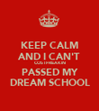 KEEP CALM AND I CAN'T COS I FREAKIN PASSED MY DREAM SCHOOL - Personalised Poster large