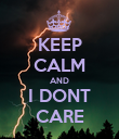 KEEP CALM AND I DONT CARE - Personalised Poster large