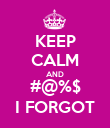 KEEP CALM AND #@%$ I FORGOT - Personalised Poster large