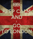KEEP CALM AND I GO TO LONDON - Personalised Poster large