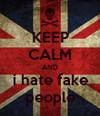 KEEP CALM AND i hate fake people - Personalised Poster large