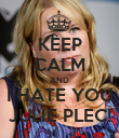 KEEP CALM AND I HATE YOU JULIE PLEC! - Personalised Poster large