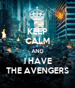 KEEP CALM AND I HAVE THE AVENGERS - Personalised Poster large