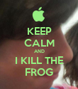 KEEP CALM AND I KILL THE FROG - Personalised Poster large