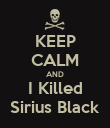 KEEP CALM AND I Killed Sirius Black - Personalised Poster large