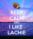 KEEP CALM AND I LIKE  LACHIE - Personalised Poster large
