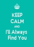 KEEP CALM AND I'll Always  Find You - Personalised Poster large