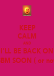 KEEP CALM AND I'LL BE BACK ON BBM SOON ( or not) - Personalised Poster large