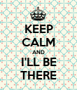 KEEP CALM AND I'LL BE THERE - Personalised Poster large