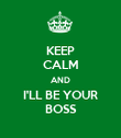 KEEP CALM AND I'LL BE YOUR BOSS - Personalised Poster large
