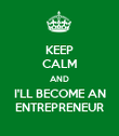 KEEP CALM AND I'LL BECOME AN ENTREPRENEUR - Personalised Poster large