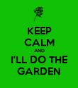 KEEP CALM AND I'LL DO THE GARDEN - Personalised Poster large