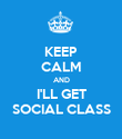 KEEP CALM AND I'LL GET SOCIAL CLASS - Personalised Poster large
