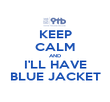 KEEP CALM AND I'LL HAVE BLUE JACKET - Personalised Poster large