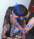 KEEP CALM AND I´ll LOVE UOU FOREVER - Personalised Poster large