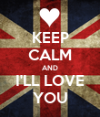 KEEP CALM AND I'LL LOVE YOU - Personalised Poster large