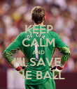 KEEP CALM AND I'll SAVE  THE BALL  - Personalised Poster large