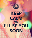 KEEP CALM AND I'LL SE YOU SOON - Personalised Poster large