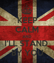 KEEP CALM AND I'LL STAND  BY YOU - Personalised Poster large