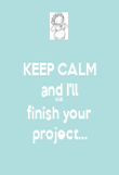 KEEP CALM and I'll still finish your project... - Personalised Poster large