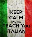 KEEP CALM AND  I'LL TEACH You ITALiAN - Personalised Poster large