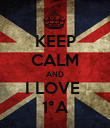 KEEP CALM AND I LOVE  1°A - Personalised Poster large