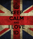 KEEP CALM AND I LOVE 1D  - Personalised Poster large