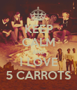 KEEP CALM AND I LOVE 5 CARROTS - Personalised Poster large
