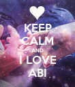 KEEP CALM AND I LOVE ABI - Personalised Poster large