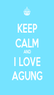 KEEP CALM AND I LOVE AGUNG - Personalised Poster large