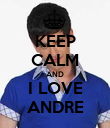 KEEP CALM AND I LOVE ANDRE - Personalised Poster large