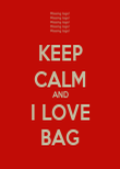 KEEP CALM AND I LOVE BAG - Personalised Poster large