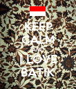 KEEP CALM AND I LOVE BATIK - Personalised Poster large